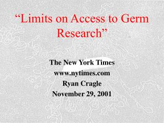 """Limits on Access to Germ Research"""