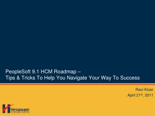 PeopleSoft 9.1 HCM Roadmap   Tips  Tricks To Help You Navigate Your Way To Success