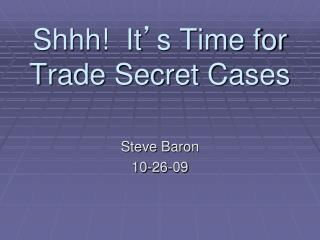 Shhh!  It ' s Time for Trade Secret Cases