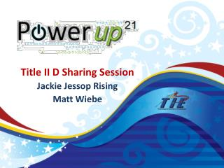 Title II D Sharing Session Jackie Jessop Rising Matt Wiebe
