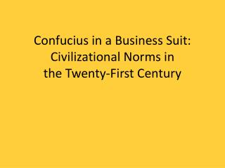 Confucius in a Business Suit: Civilizational Norms in  the Twenty-First Century