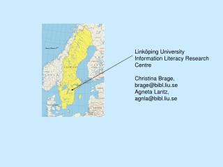Linköping University Information Literacy Research Centre Christina Brage, brage@bibl.liu.se
