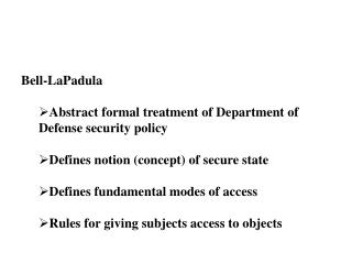 Bell-LaPadula  Abstract formal treatment of Department of Defense security policy