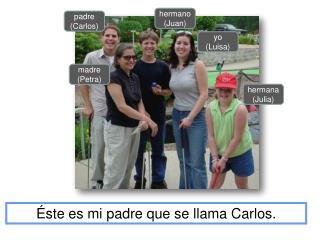 Éste es mi padre que se llama Carlos.