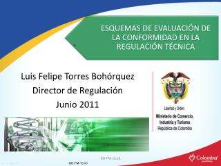 Luis Felipe Torres Bohórquez Director de Regulación  Junio 2011