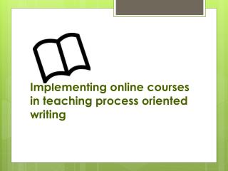 Implementing online courses in teaching process oriented writing