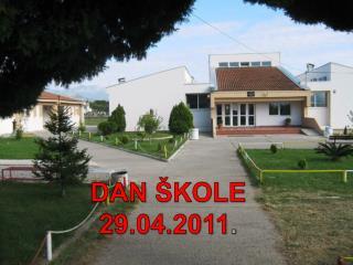 DAN  ŠKOLE 29.04.2011 .