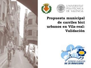 Propuesta municipal de carriles bici urbanos en Vila-real: Validación