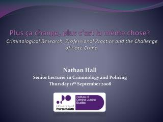 Nathan Hall Senior Lecturer in Criminology and Policing Thursday 11 th  September 2008