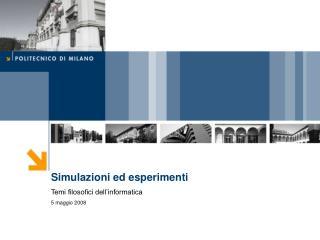 Simulazioni ed esperimenti Temi filosofici dell'informatica 5 maggio 2008