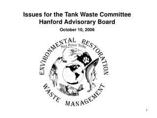 Issues for the Tank Waste Committee Hanford Advisorary Board October 10, 2006