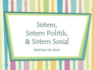 Sistem, Sistem Politik, & Sistem Sosial