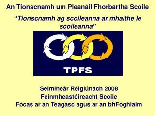 Seimineár Réigiúnach 2008 Féinmheastóireacht Scoile Fócas ar an Teagasc agus ar an bhFoghlaim