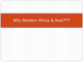 Why Modern Africa & Asia???