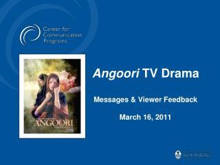 Angoori  TV Drama Messages & Viewer Feedback March 16, 2011