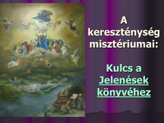 A kereszténység misztériumai: Kulcs a  Jelenések könyvéhez