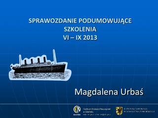 SPRAWOZDANIE PODUMOWUJĄCE  SZKOLENIA  VI – IX 2013