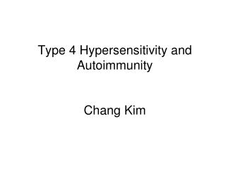 Type 4 Hypersensitivity and Autoimmunity   Chang Kim