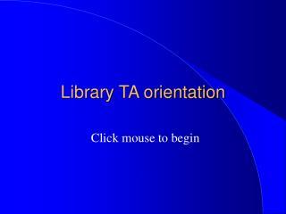Library TA orientation