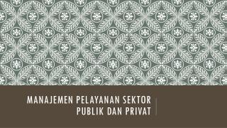 MANAJEMEN PELAYANAN SEKTOR PUBLIK DAN PRIVAT