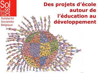 Des projets d'école autour de l'éducation au développement