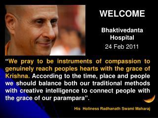 WELCOME Bhaktivedanta Hospital 24 Feb 2011