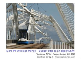 More PT with less money – Budget cuts as an opportunity Workshop EMTA – Vienna, October 11th 2013