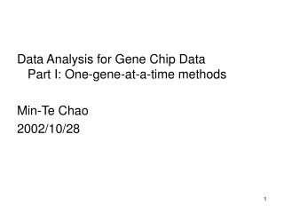 Data Analysis for Gene Chip Data Part I: One-gene-at-a-time methods Min-Te Chao 2002/10/28