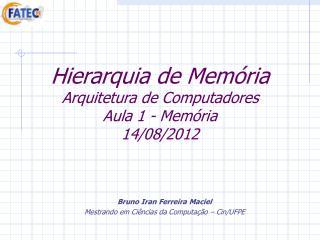 Hierarquia de Memória Arquitetura de Computadores Aula 1 - Memória 14/08/2012