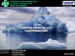 Présenté par   :   Errouissi RACHID Encadré par   :   Pascal Dufour          Laurent Lefevre