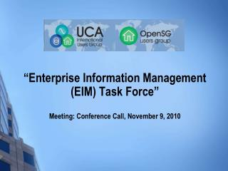 """Enterprise Information Management (EIM) Task Force"" Meeting: Conference Call, November 9, 2010"