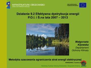 Działanie 9.2 Efektywna dystrybucja energii  P.O.I. i Ś.na lata 2007 – 2013