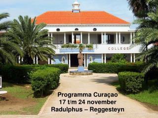Programma Curaçao 17 t/m 24 november Radulphus – Reggesteyn