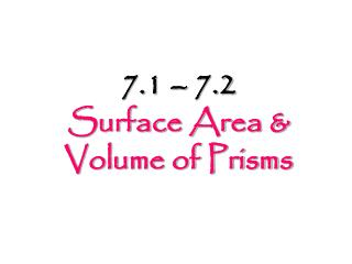7.1 – 7.2 Surface Area & Volume of Prisms