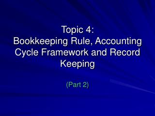 Topic 4:  Bookkeeping Rule, Accounting Cycle Framework and Record Keeping (Part 2)