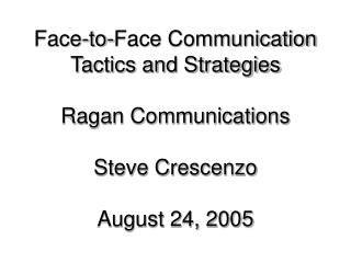 Face-to-Face Communication Tactics and Strategies  Ragan Communications  Steve Crescenzo  August 24, 2005