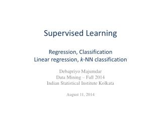 Supervised Learning Regression, Classification Linear regression,  k- NN classification