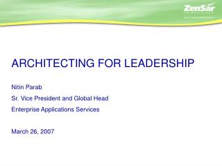 ARCHITECTING FOR LEADERSHIP Nitin Parab Sr. Vice President and Global Head
