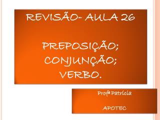 REVISÃO- AULA 26 PREPOSIÇÃO; CONJUNÇÃO; VERBO.