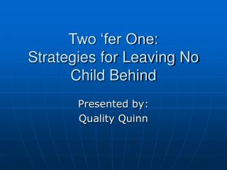 Two 'fer One: Strategies for Leaving No Child Behind