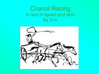 Chariot Racing A race of speed and skill! By Erin