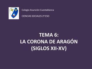 TEMA 6:  LA CORONA DE ARAGÓN (SIGLOS XII-XV)