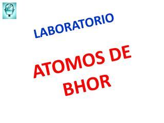 LABORATORIO ATOMOS DE BHOR