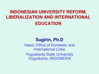 INDONESIAN UNIVERSITY REFORM,  L IBERALIZATION AND INTERNATIONAL EDUCATION