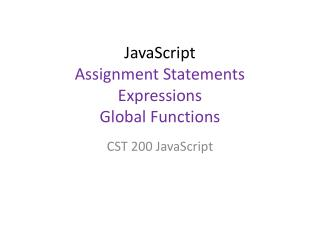 JavaScript  Assignment Statements Expressions G lobal  Functions