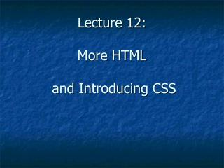 Lecture 12: More HTML  and Introducing CSS