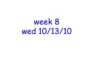 week 8 wed 10/13/10