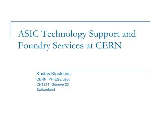 ASIC Technology Support and Foundry Services  at  CERN
