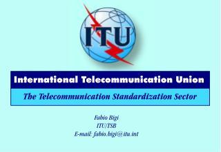 Fabio Bigi ITU/TSB E-mail: fabio.bigi@itut