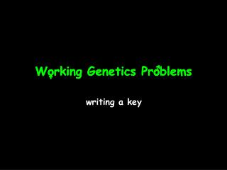 Working Genetics Problems